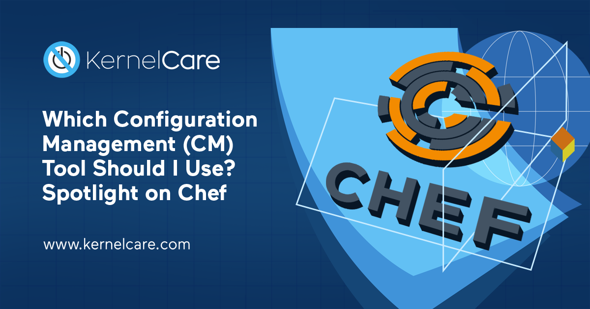 Which Configuration Management Tool Should I Use? Spotlight on Chef, kernelcare and chef io logo on the blue background