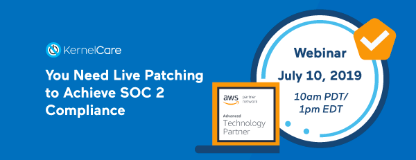 Webinar: You Need Live Patching to Achieve SOC 2 ® Compliance
